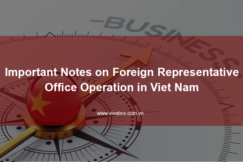 Important notes on foreign representative office operation in Viet Nam
