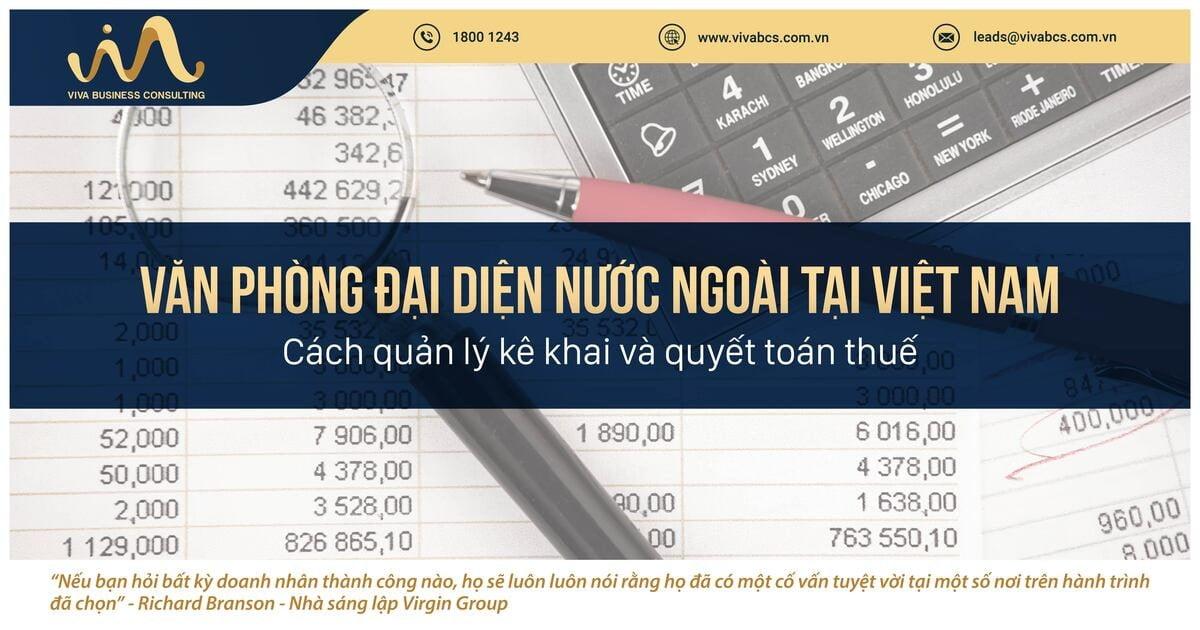 Văn phòng đại diện nước ngoài tại Việt Nam: Quản lý thủ tục kê khai và quyết toán thuế