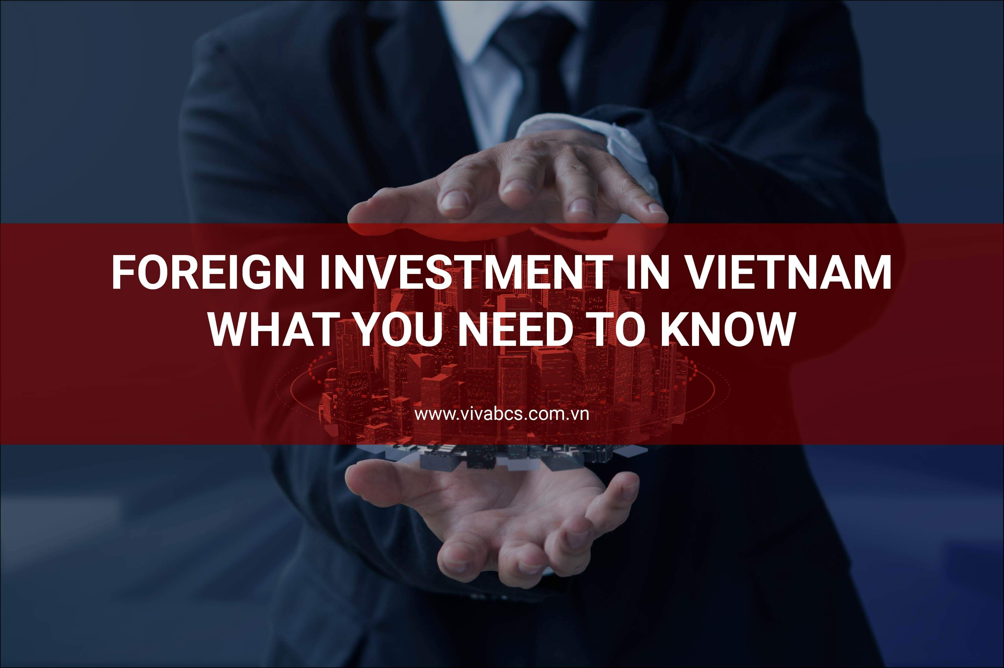 Foreign Investment In Vietnam - What You Need To Know