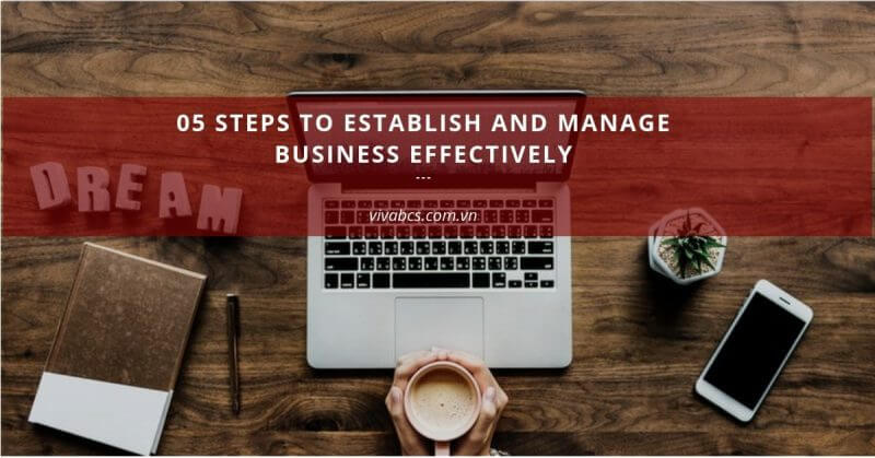 05 Steps to establish a company and manage business effectively