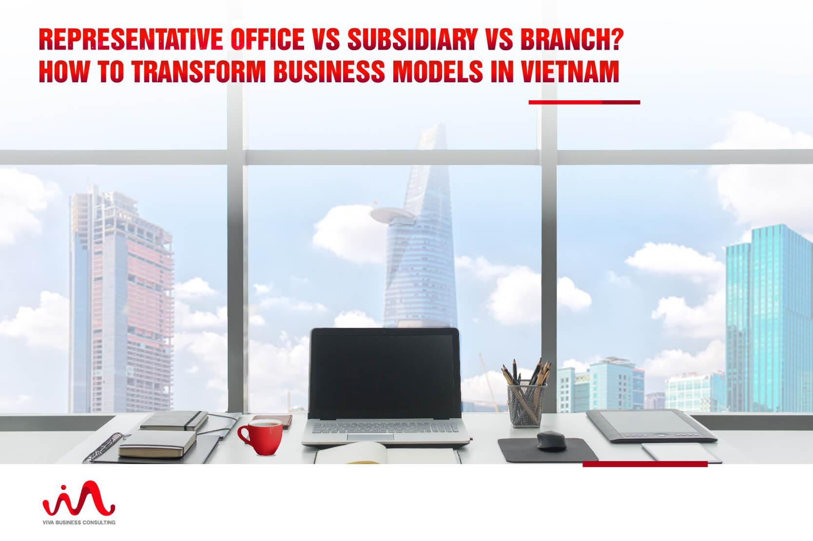 Representative Office vs Subsidiary vs Branch? How to transform business models in Vietnam